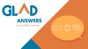 GLAD Answers - email, call, or chat.