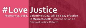#LoveJustice, Feb. 14, 2018, Valentine's Day, will be a day of action in Mass. Demand action on Criminal Justice Reform