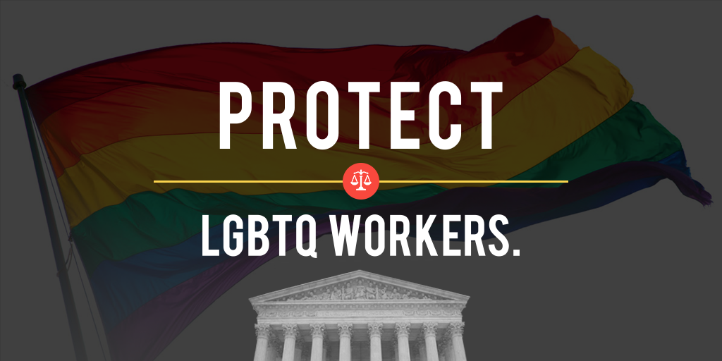 Protect LGBTQ Workers: Pride Flag and SCOTUS Building