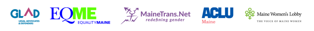 GLAD, Equality Maine, MaineTrans.Net, ACLU ME, ME Women's Lobby